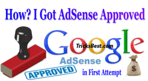 Google AdSense Approval Tricks 2018 {Got Approved in First Attempt}