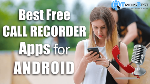Top 10+ Best Call Recorder App for Android (2018)