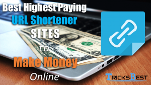 Highest Paying URL Shortener Sites to Make Money